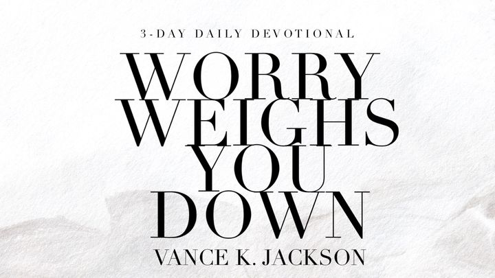 Worry Weighs You Down