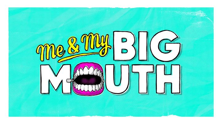 Me & My Big Mouth