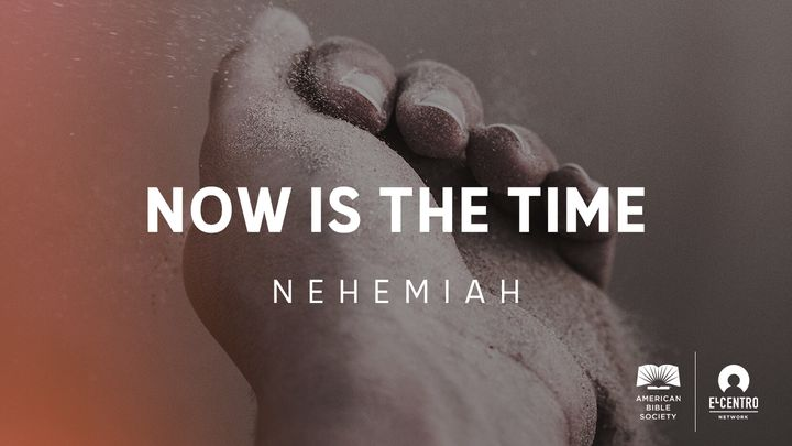 [Nehemiah] Now Is The Time