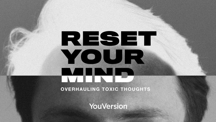 Reset Your Mind: Overhauling Toxic Thoughts