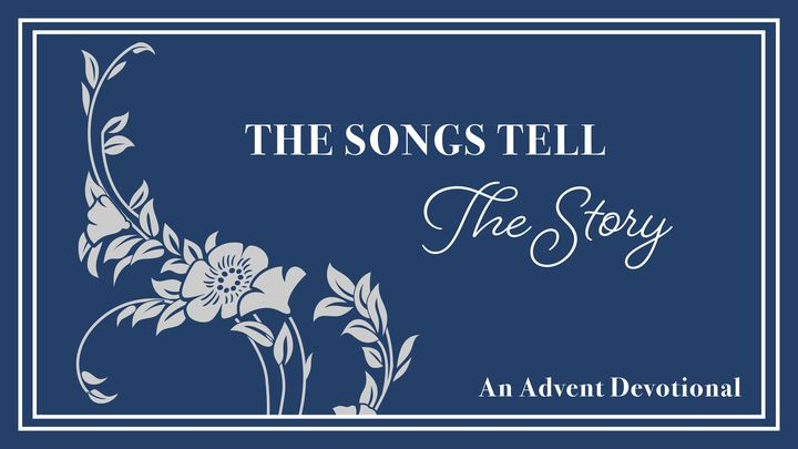 The Songs Tell the Story: A 25-Day Advent Devotional