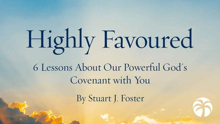 Highly Favoured: 6 Lessons About Our Powerful God's Covenant with You