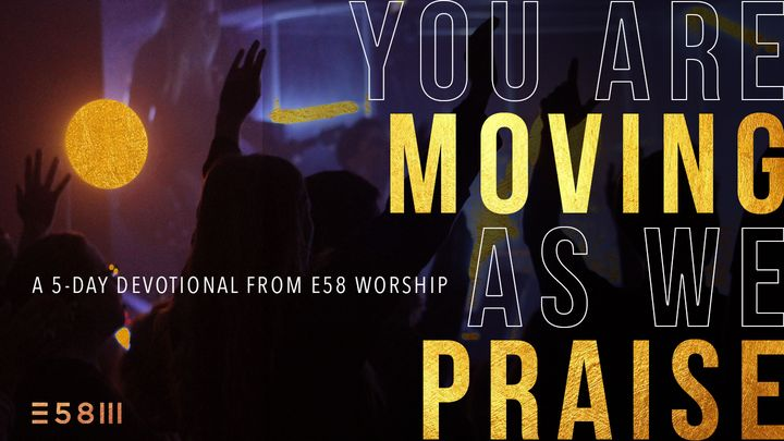 You Are Moving As We Praise