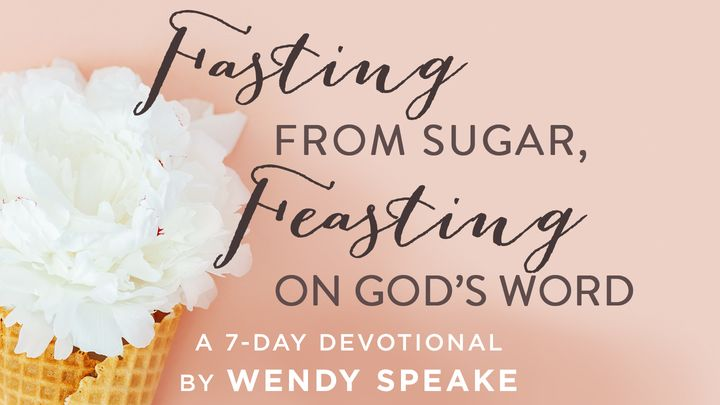Fasting From Sugar, Feasting On God's Word