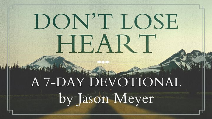 Don't Lose Heart By Jason Meyer