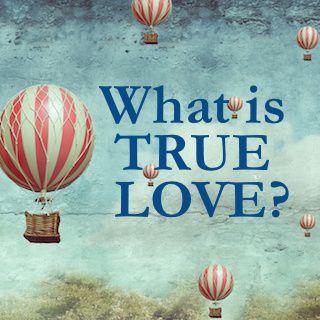 Што е вистинска љубов?