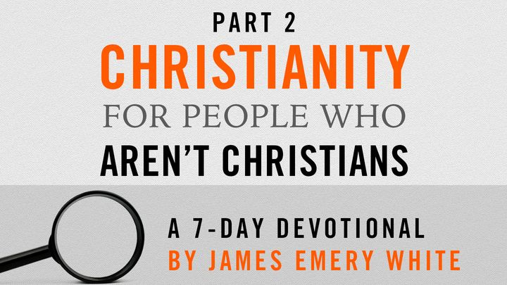 Christianity for People Who Aren't Christians, Part 2