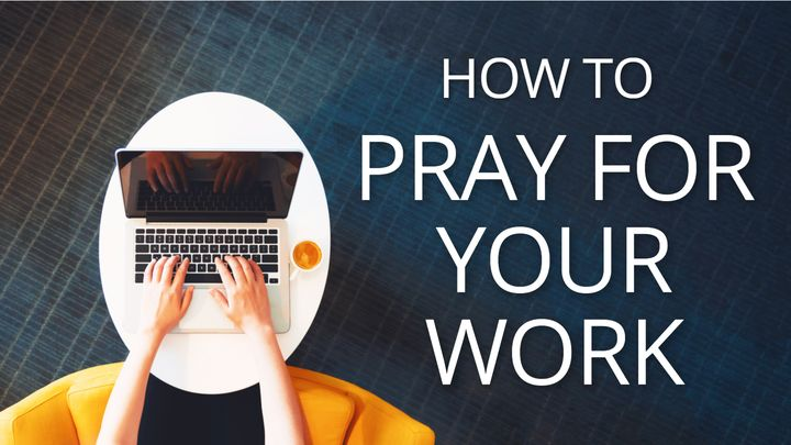 How To Pray For Your Work