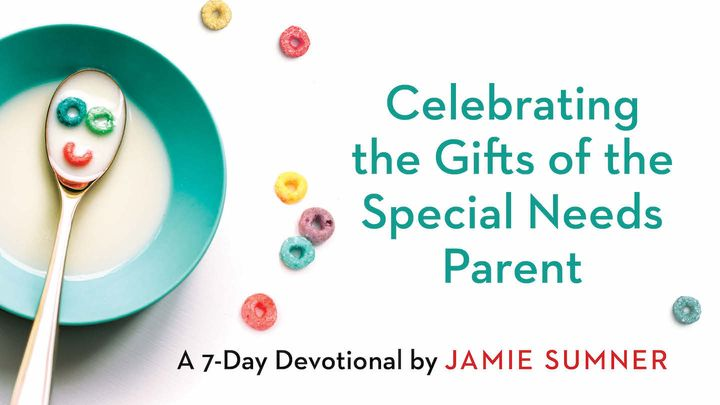 Celebrating the Gifts of the Special Needs Parent