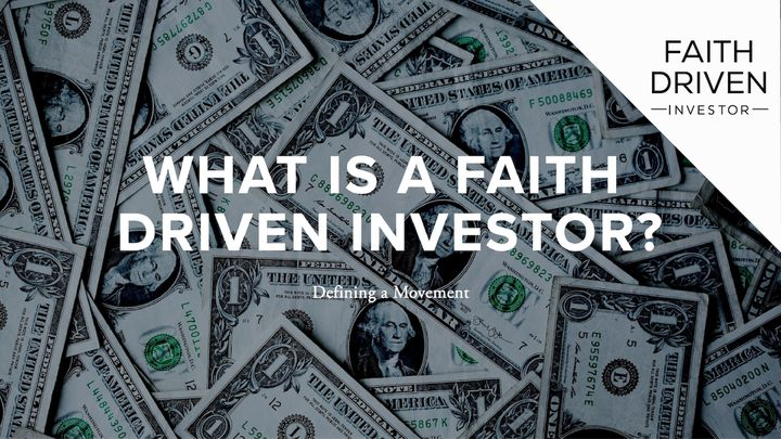 What is a Faith Driven Investor?