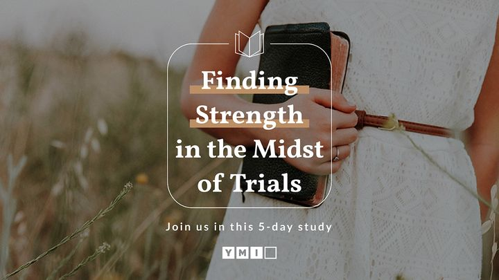 Finding Strength in the Midst of Trials
