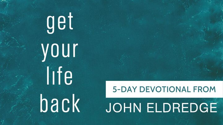 Get Your Life Back, a 5-Day Devotional from John Eldredge