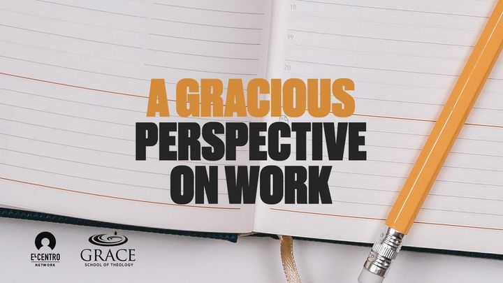 A Gracious Perspective on Work