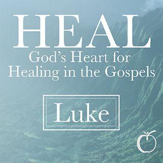 HEAL - God's Heart for Healing in Luke