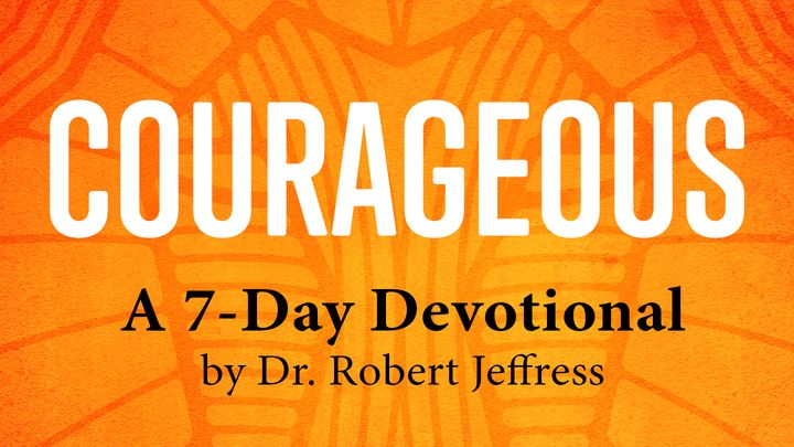 Courageous by Dr. Robert Jeffress