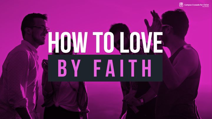How to Love by Faith