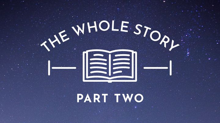 The Whole Story: A Life in God's Kingdom, Part Two