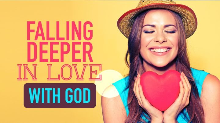 Falling Deeper in Love With God