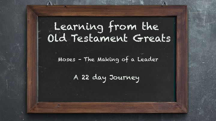 Moses – The Making of a Leader