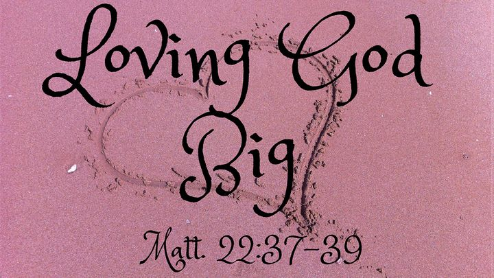Loving God Big