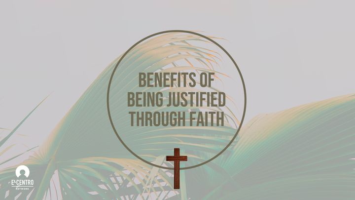 Benefits Of Being Justified Through Faith