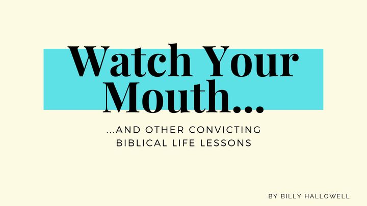 Watch Your Mouth (And Other Convicting Biblical Life Lessons)