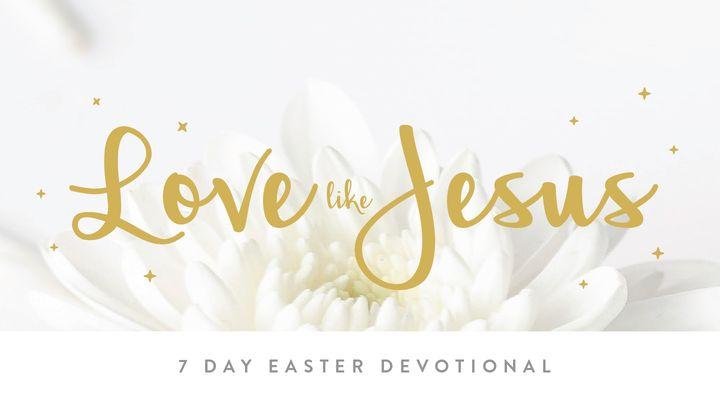 Love Like Jesus: 7 Day Easter Devotional