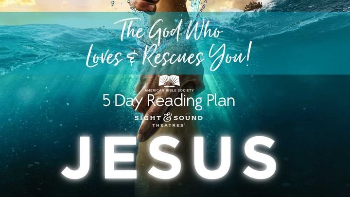 Jesus, the God Who Loves & Rescues You! 5 Day Reading Plan