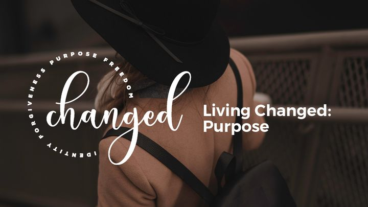 Living Changed: Purpose