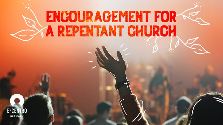 Encouragement For A Repentant Church