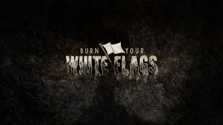 Burn Your White Flags (Hebrews)
