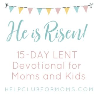 He is Risen: Lent Devotional for Moms and Kids