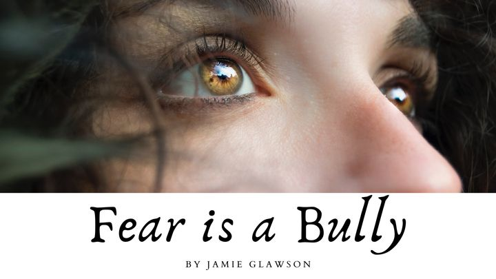 Fear is a Bully