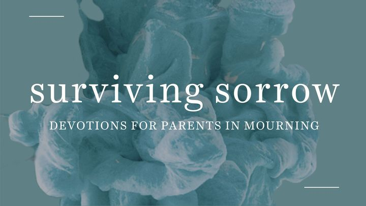 Surviving Sorrow: Devotions for Parents in Mourning