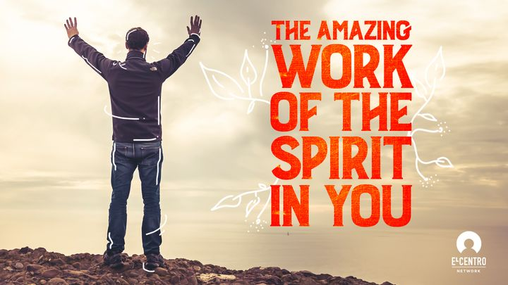 The Amazing Work of the Spirit in You