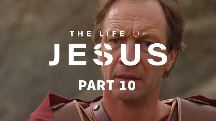 The Life of Jesus, Part 10 (10/10)