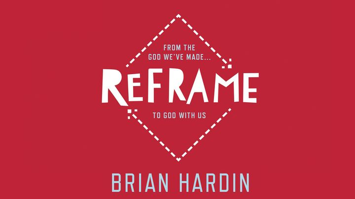 Reframe: From The God We've Made…To God With Us