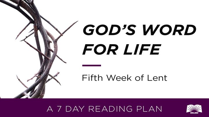 God's Word For Life: Fifth Week of Lent