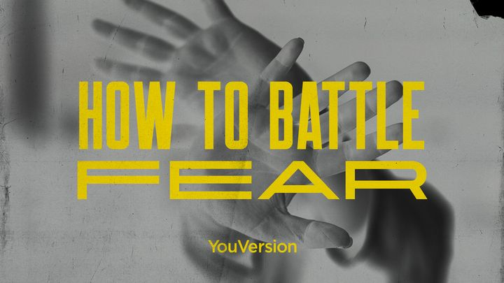 How to Battle Fear