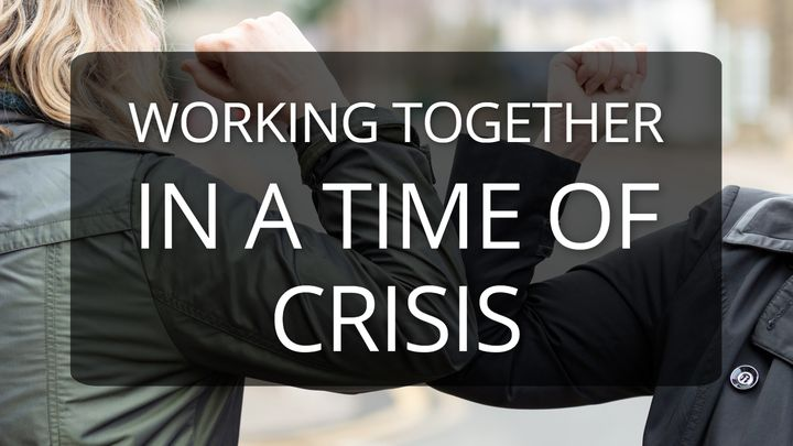 Working Together in a Time of Crisis