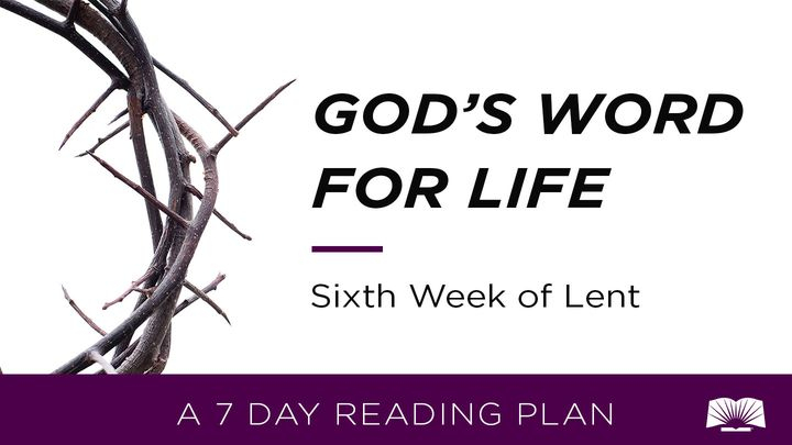 God's Word For Life: Sixth Week Of Lent