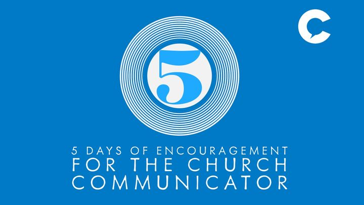 5 Days Of Encouragement For The Church Communicator