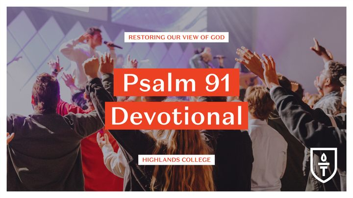 Psalm 91 Devotional: Restoring Our View of God