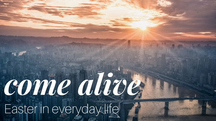 Come Alive: Easter in Everyday Life
