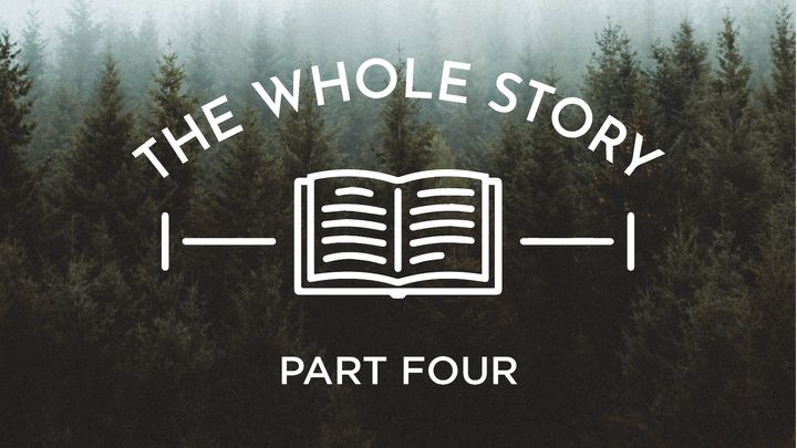 The Whole Story: A Life in God's Kingdom, Part Four