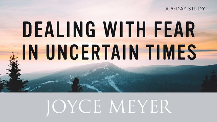Dealing with Fear in Uncertain Times