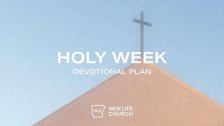 Holy Week Devotional Plan from New Life Church
