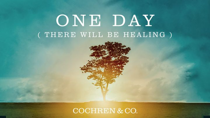 One Day (There Will Be Healing)
