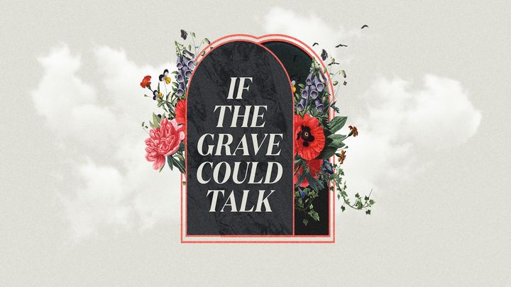 Easter: If the Grave Could Talk