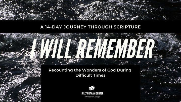 I Will Remember: Recounting the Wonders of God During Difficult Times
